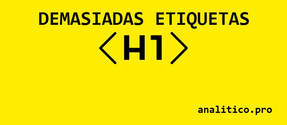 ¿QUÉ SIGNIFICA EL PROBLEMA VARIAS ETIQUETAS H1?